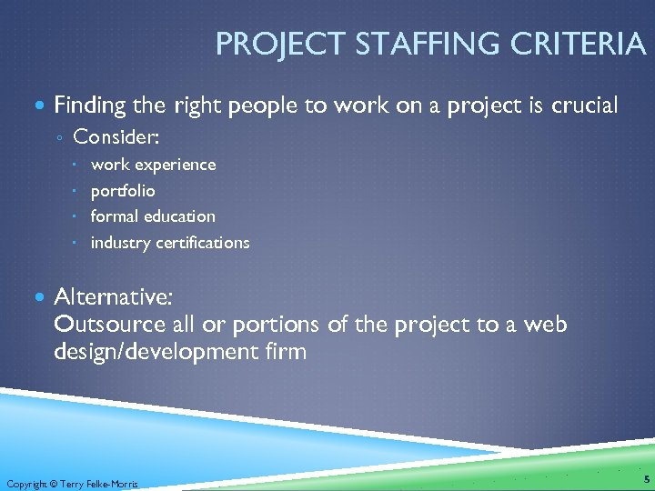 PROJECT STAFFING CRITERIA Finding the right people to work on a project is crucial