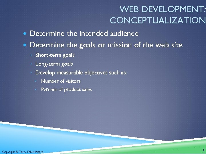 WEB DEVELOPMENT: CONCEPTUALIZATION Determine the intended audience Determine the goals or mission of the