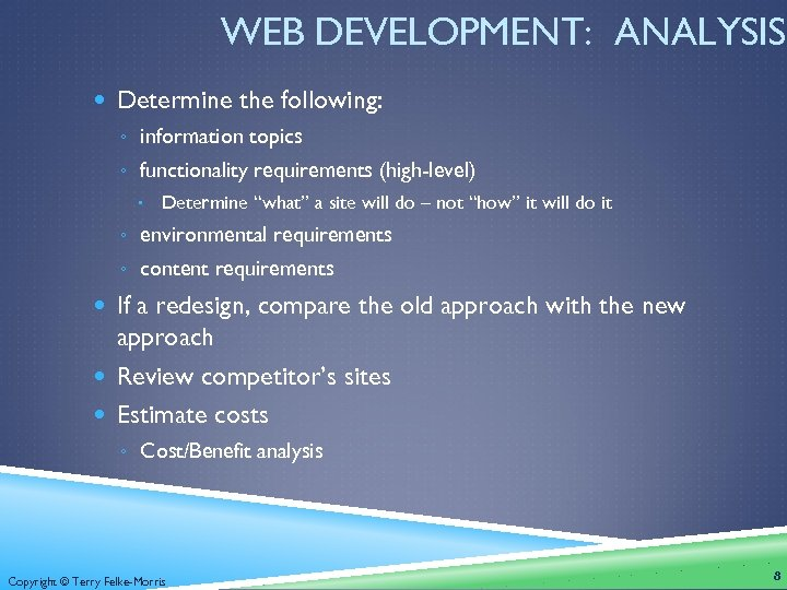 WEB DEVELOPMENT: ANALYSIS Determine the following: ◦ information topics ◦ functionality requirements (high-level) Determine