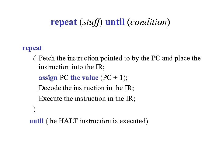repeat (stuff) until (condition) repeat ( Fetch the instruction pointed to by the PC