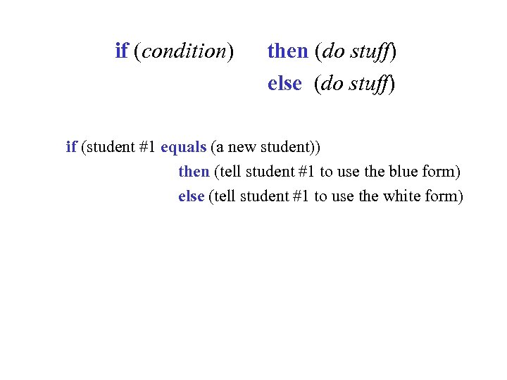 if (condition) then (do stuff) else (do stuff) if (student #1 equals (a new