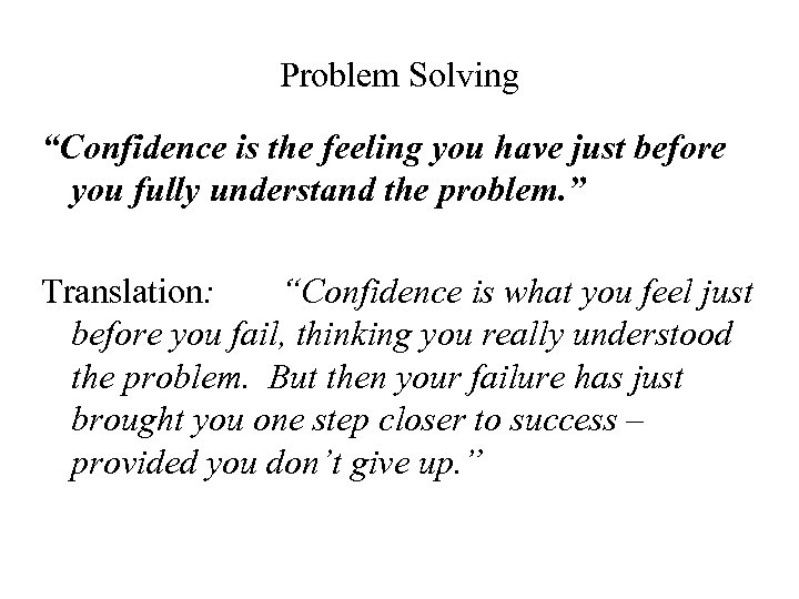 """Problem Solving """"Confidence is the feeling you have just before you fully understand the"""