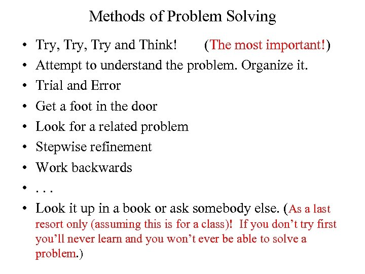Methods of Problem Solving • • • Try, Try and Think! (The most important!)