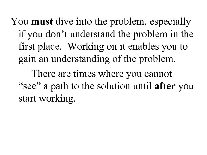 You must dive into the problem, especially if you don't understand the problem in