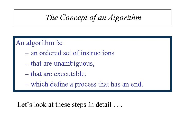 The Concept of an Algorithm An algorithm is: – an ordered set of instructions