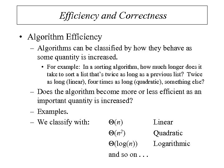 Efficiency and Correctness • Algorithm Efficiency – Algorithms can be classified by how they