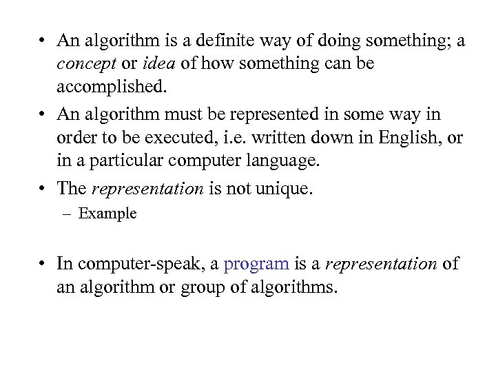 • An algorithm is a definite way of doing something; a concept or