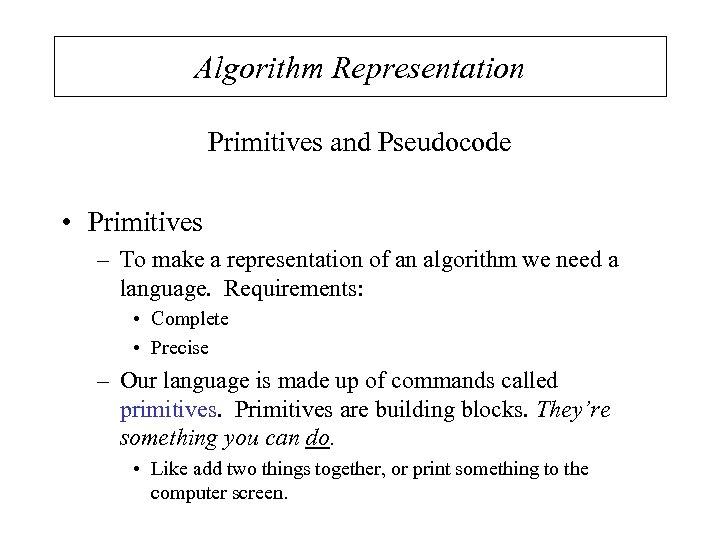 Algorithm Representation Primitives and Pseudocode • Primitives – To make a representation of an