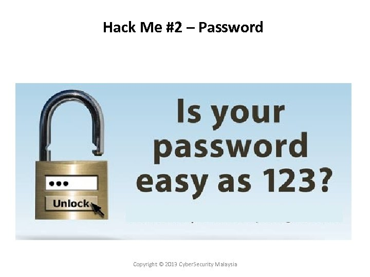 Hack Me #2 – Password Copyright © 2013 Cyber. Security Malaysia