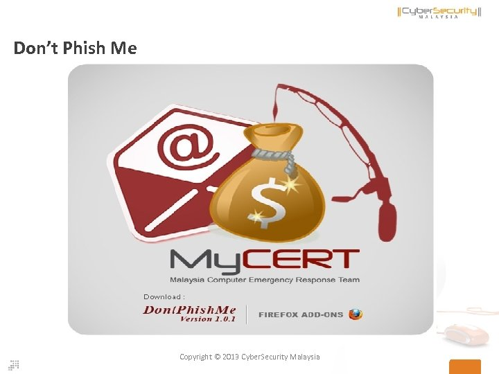 Don't Phish Me Copyright © 2013 Cyber. Security Malaysia