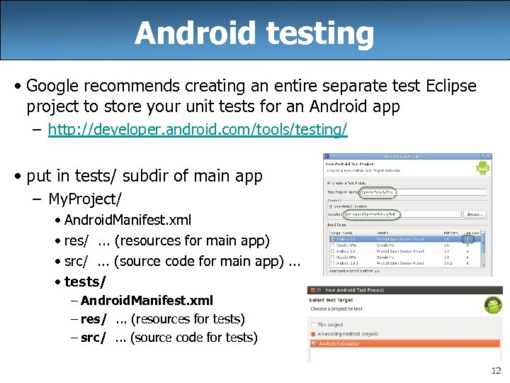 Android testing • Google recommends creating an entire separate test Eclipse project to store