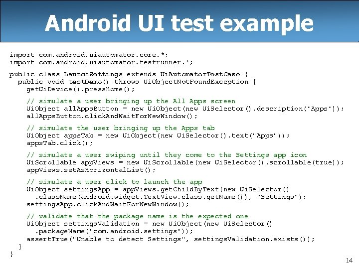 Android UI test example import com. android. uiautomator. core. *; import com. android. uiautomator.