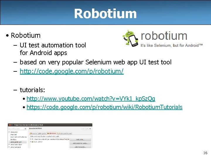 Robotium • Robotium – UI test automation tool for Android apps – based on