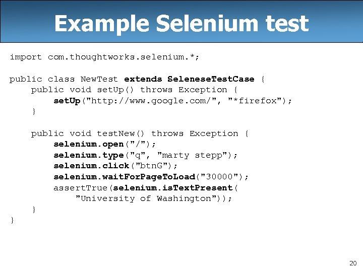 Example Selenium test import com. thoughtworks. selenium. *; public class New. Test extends Selenese.