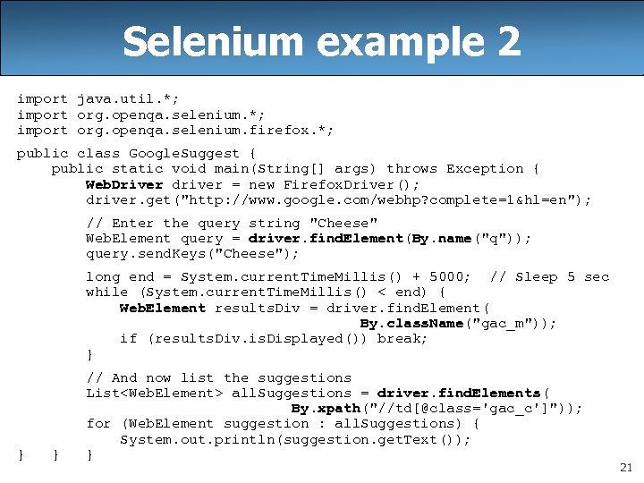 Selenium example 2 import java. util. *; import org. openqa. selenium. firefox. *; public