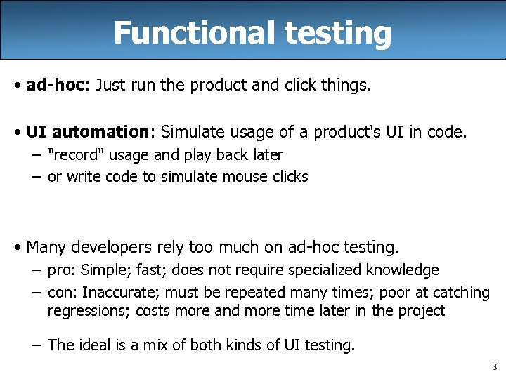 Functional testing • ad-hoc: Just run the product and click things. • UI automation:
