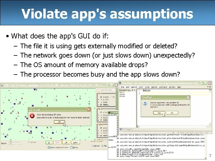 Violate app's assumptions • What does the app's GUI do if: – – The