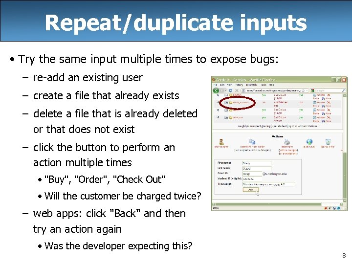 Repeat/duplicate inputs • Try the same input multiple times to expose bugs: – re-add