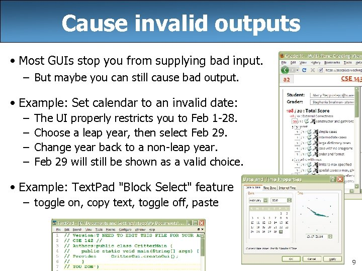 Cause invalid outputs • Most GUIs stop you from supplying bad input. – But