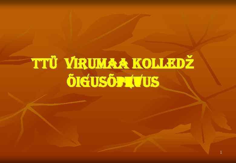 TTÜ virumaa KOLLEDž Õi. Gu. SÕPETu. S 1