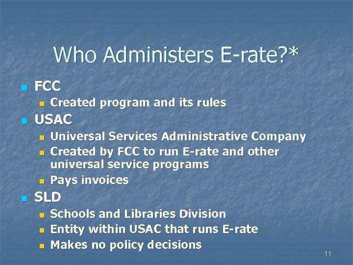 Who Administers E-rate? * n FCC n n USAC n n Created program and
