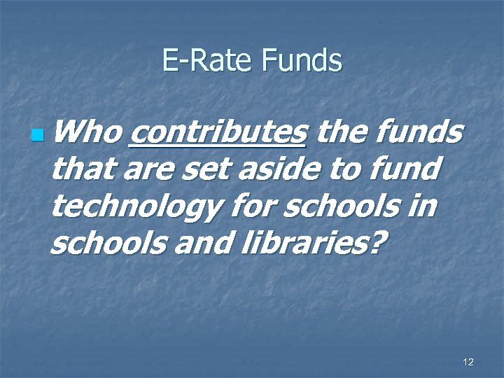 E-Rate Funds n Who contributes the funds that are set aside to fund technology