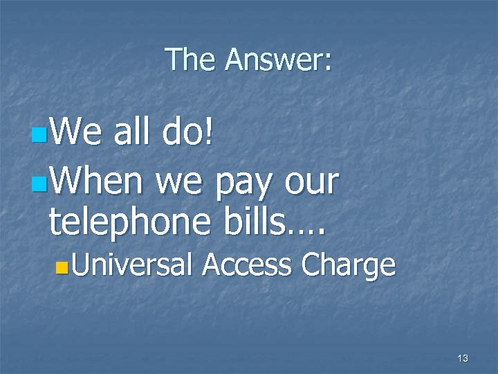 The Answer: n. We all do! n. When we pay our telephone bills…. n.