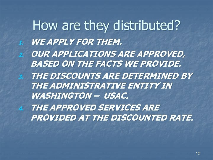 How are they distributed? 1. 2. 3. 4. WE APPLY FOR THEM. OUR APPLICATIONS