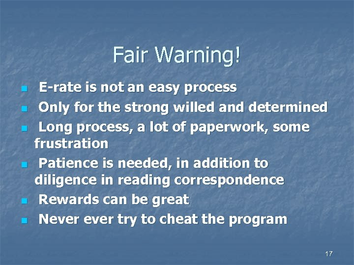 Fair Warning! n n n E-rate is not an easy process Only for the