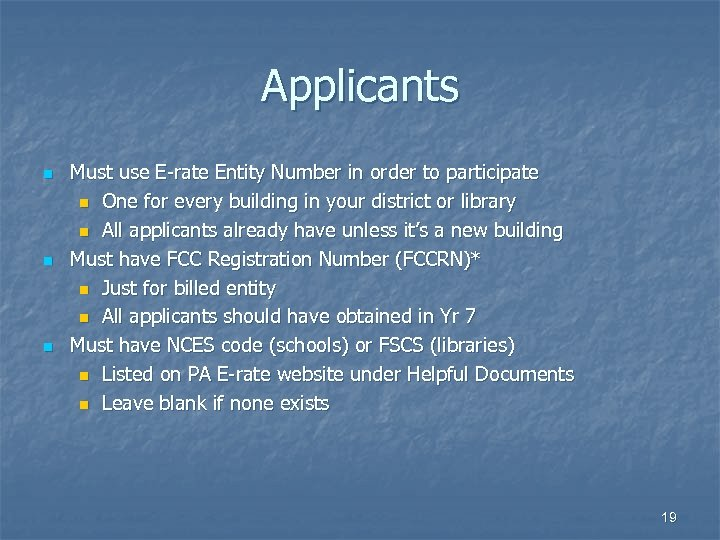 Applicants n n n Must use E-rate Entity Number in order to participate n
