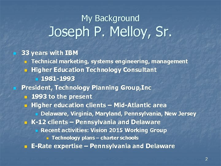 My Background Joseph P. Melloy, Sr. n 33 years with IBM n Technical marketing,
