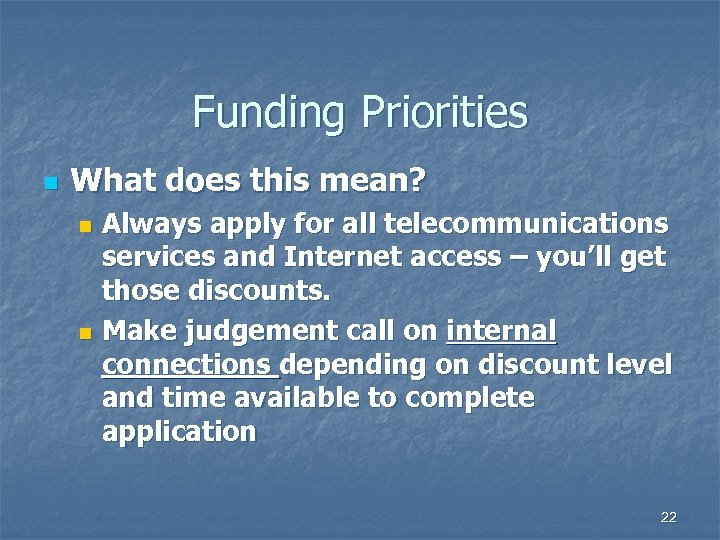 Funding Priorities n What does this mean? Always apply for all telecommunications services and