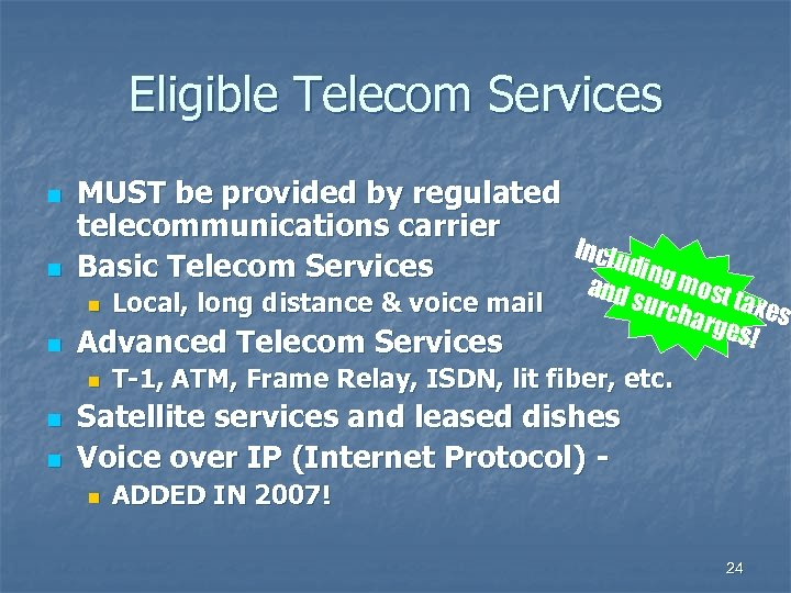 Eligible Telecom Services n n n MUST be provided by regulated telecommunications carrier Inclu