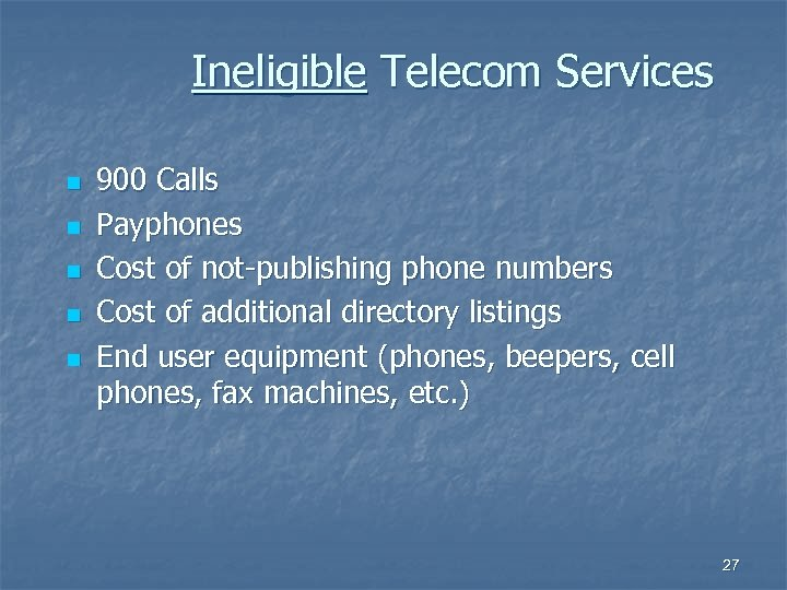 Ineligible Telecom Services n n n 900 Calls Payphones Cost of not-publishing phone numbers