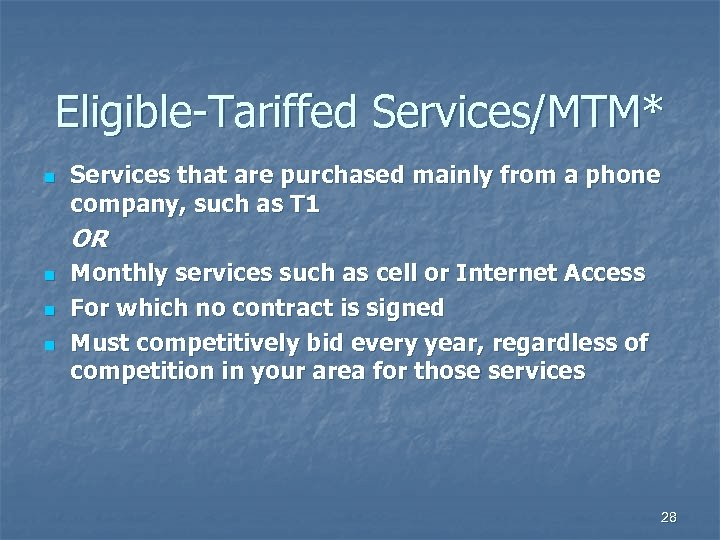 Eligible-Tariffed Services/MTM* n Services that are purchased mainly from a phone company, such as