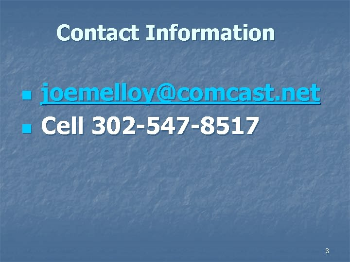 Contact Information n n joemelloy@comcast. net Cell 302 -547 -8517 3
