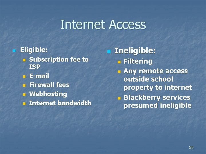 Internet Access n Eligible: n n n Subscription fee to ISP E-mail Firewall fees