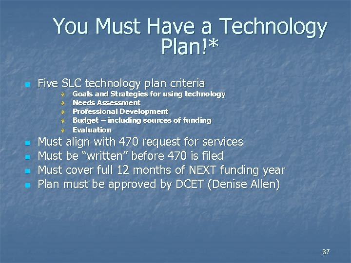 You Must Have a Technology Plan!* n Five SLC technology plan criteria H H