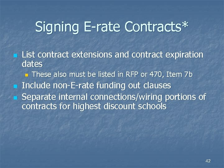 Signing E-rate Contracts* n List contract extensions and contract expiration dates n n n
