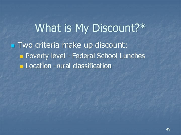 What is My Discount? * n Two criteria make up discount: Poverty level -