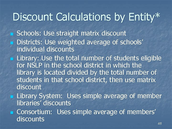 Discount Calculations by Entity* n n n Schools: Use straight matrix discount Districts: Use