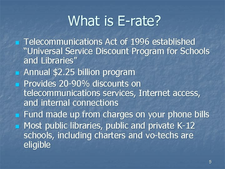 "What is E-rate? n n n Telecommunications Act of 1996 established ""Universal Service Discount"