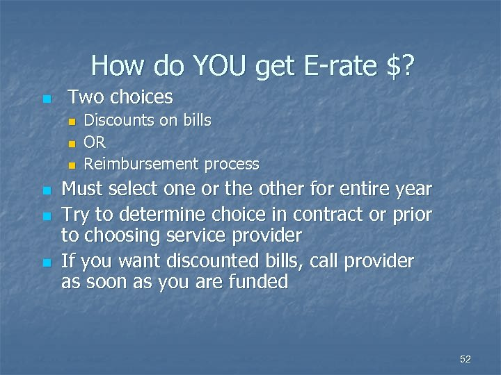How do YOU get E-rate $? n Two choices n n n Discounts on