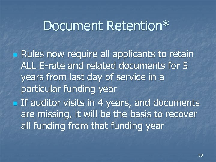 Document Retention* n n Rules now require all applicants to retain ALL E-rate and
