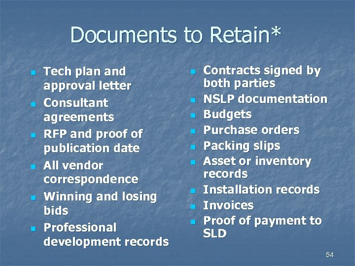Documents to Retain* n n n Tech plan and approval letter Consultant agreements RFP