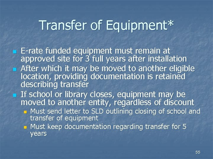 Transfer of Equipment* n n n E-rate funded equipment must remain at approved site