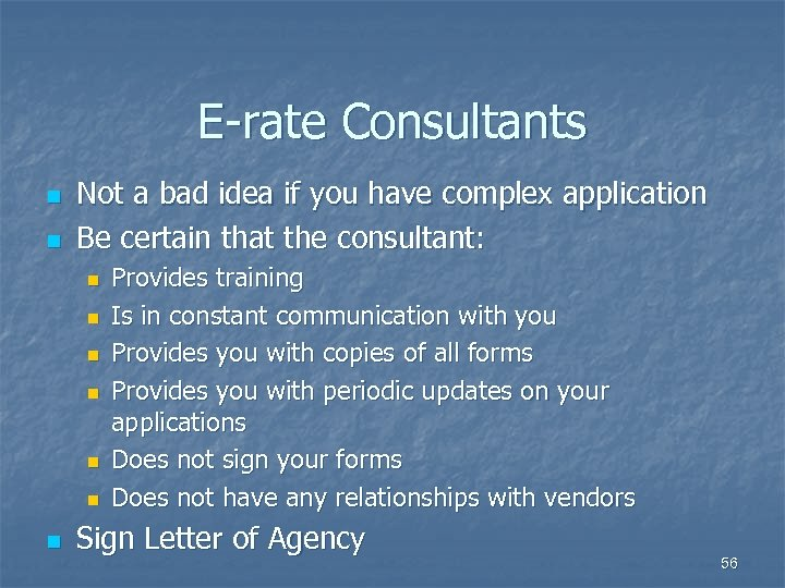 E-rate Consultants n n Not a bad idea if you have complex application Be