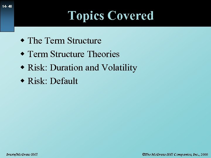 14 - 46 Topics Covered w The Term Structure w Term Structure Theories w