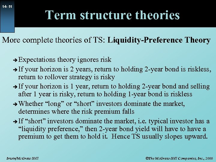 14 - 51 Term structure theories More complete theories of TS: Liquidity-Preference Theory Expectations