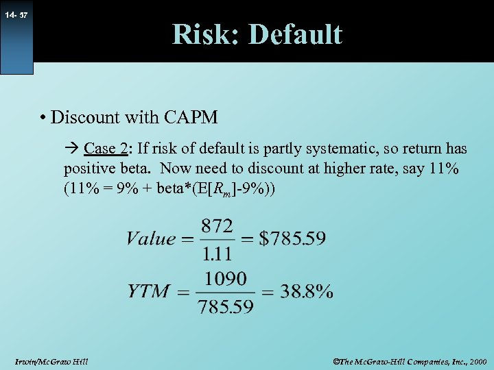 14 - 57 Risk: Default • Discount with CAPM Case 2: If risk of